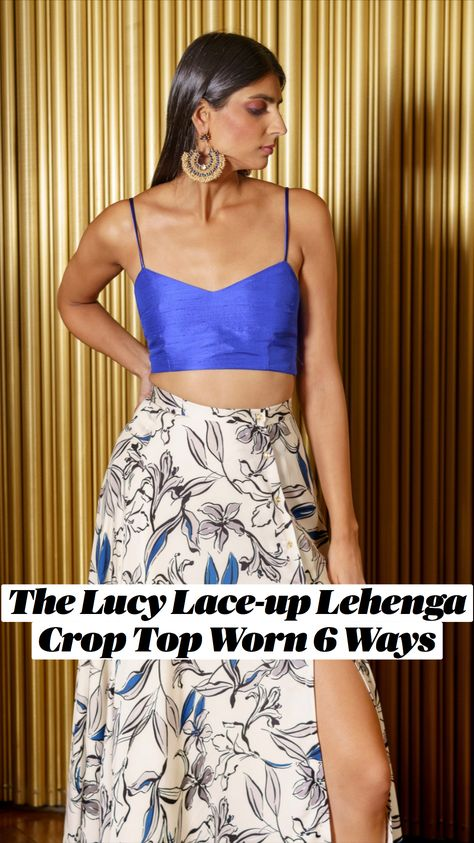 The Lucy Lace-up Lehenga Crop Top Worn 6 Ways