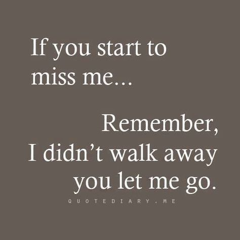 You let me go...sorry..your loss....don't expect me to be there anymore