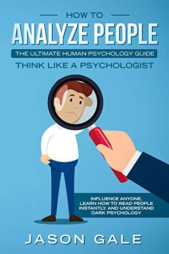 How To Analyze People The Ultimate Human Psychology Guide Think