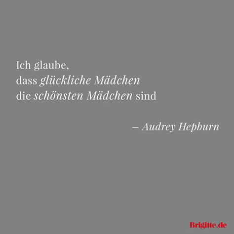 """""""Ich glaube, dass glückliche Mädchen die schönsten Mädchen sind."""" - Audrey Hepburn"""