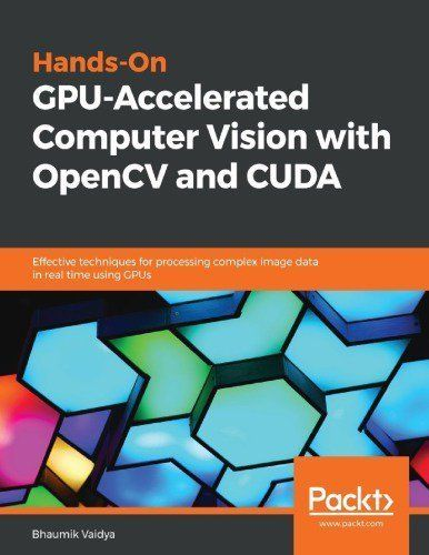 Hands On Gpu Accelerated Computer Vision With Opencv And Cuda Computer Vision Acceleration Deep Learning