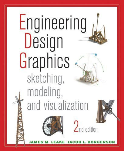 Looking For Engineering Design Graphics Sketching Modeling And Visualization Author James Leake Publisher Engineering Design Graphic Design Visualisation