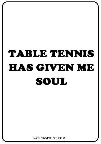 Table Tennis Sayings Table Tennis Tennis Quotes Sports Quotes