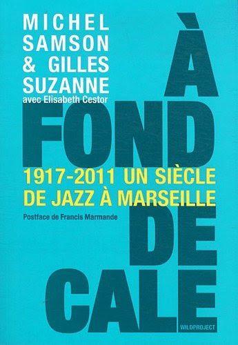 A Fond De Cale Un Siecle De Jazz A Marseille 1917 2011 Il A Ete Ecrit Par Quelqu Un Qui Est Connu Comme Un Auteur Et A En 2020 Telechargement Jazz Listes De Lecture