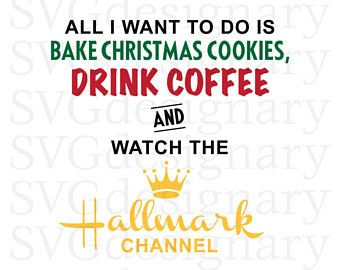 All I Want To Do Is Bake Christmas Cookies Drink Coffee And Watch The Hallmark Channel Christmas Holiday Christmas Quotes Funny Coffee Drinks Funny Quotes