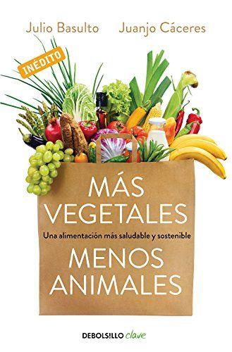 Mas Vegetales Menos Animales Una Alimentacion Mas Salud Https Www Amazon Es Dp 8466334637 Ref Cm Sw R Pi Dp U X Afslc Alimentacion Alimentos Alimentario
