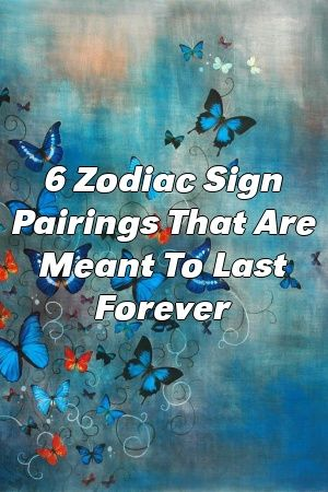 6 Zodiac Sign Pairings That Are Meant To Last Forever