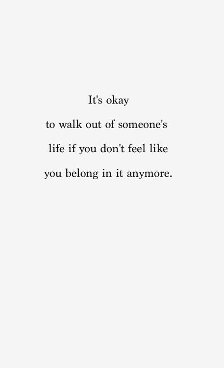 Lifehack - It's okay to walk out of someone's life if you don't feel like you belong in it anymore  #Belong, #Life, #WalkOut