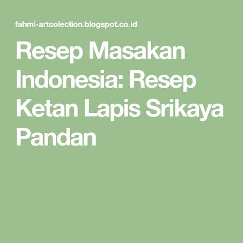 Resep Masakan Indonesia Resep Ketan Lapis Srikaya Pandan Resep Masakan Indonesia Resep Masakan Indonesia