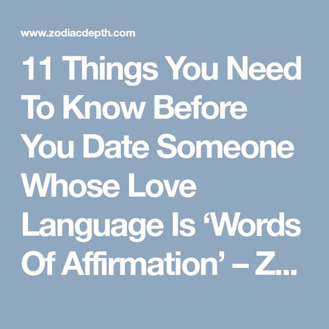 11 Things You Need To Know Before You Date Someone Whose Love Language Is Words Of Affirmation Zodiac Depth Zodiac Zodiaczodiacsigns Aries