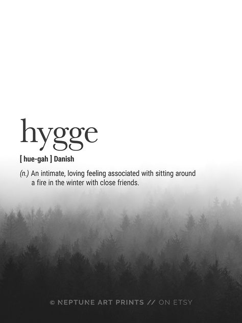 Hygge Definition - An intimate, loving feeling associated with sitting around a fire in the winter with close friends.    Printable art is an easy and affordable way to personalize your home or office. You can print from home, your local print shop, or upload the files to an online printing service and have your prints delivered to your door!