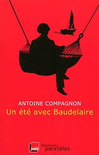 Telecharger Un Ete Avec Baudelaire Pdf Par Antoine Compagnon Telecharger Votre Fichier Ebook Maintenant Baudelaire Good Books Book Worth Reading
