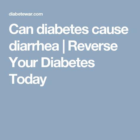 Can diabetes cause diarrhea | Reverse Your Diabetes Today