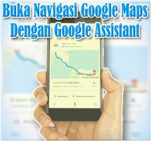 Cara Menggunakan Google Assistant Untuk Membuka Layanan Navigasi Google Maps Google Pelayan Tips