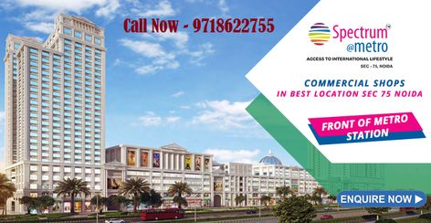 7110fe447488e Spectrum Metro is fully Commercial Project in Sector 75 Central Noida. Spectrum  Metro offers Retail Shops, Office Spaces, Serviced Apartments, ...