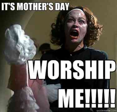 22 Best Mother S Day Memes And Funny Quotes To Share With Your Mom On Facebook Mothers Day Memes Funny Mothers Day Funny Quotes Happy Mother S Day Funny