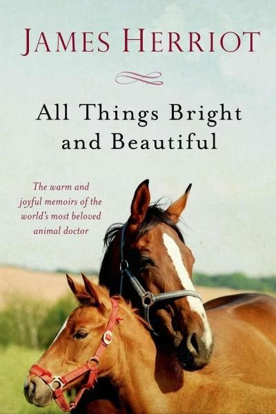 All Things Bright And Beautiful All Creatures Great And Small James Herriot Animal Doctor Memoirs