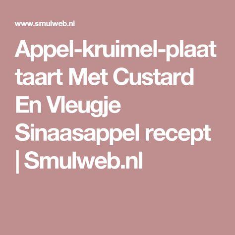 Appel-kruimel-plaattaart Met Custard En Vleugje Sinaasappel recept | Smulweb.nl