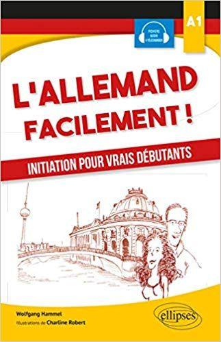 Amazon Fr L Allemand Facilement Initiation Pour Vrais Debutants A1 Charline Robert Wolfgang Hammel Livres