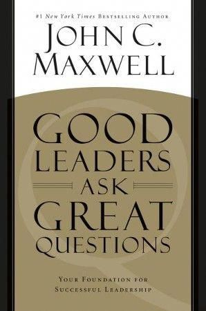 Good Leaders Ask Great Questions Your Foundation For Successful Leadership Ebook Leadership Books Leadership Business Books