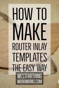 Router inlay is super easy, and now you can save money by making your own templates. Stop wasting mo