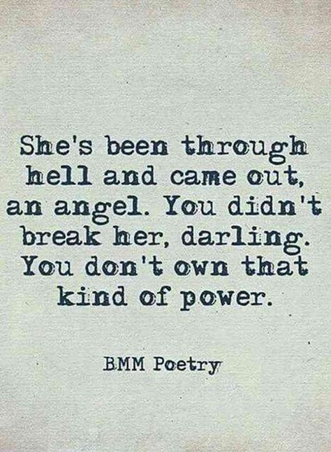 """""""She's been through hell and came out, an angel. You didn't break her, darling. You don't own that kind of power.""""—Unknown   #quotes #breakup #breakupquotes Follow us on Pinterest: www.pinterest.com/yourtango"""