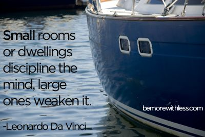 Small rooms or dwellings discipline the mind, large ones weaken it ...