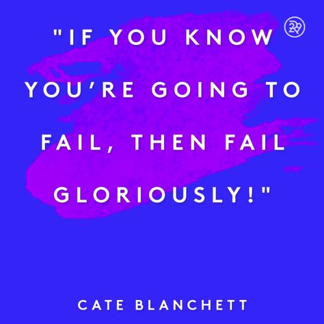 If you know you're going to fail, then fail gloriously!