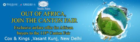 •Canton Fair Oct -2015 Canton Fair 2015 – China Import and Export Fair   *Guangzhou – China Phase 1 - 15 Oct - 19 Oct 2015 Phase 2 - 23 Oct – 27 Oct 2015 Phase 3 – 31 Oct – 5 Nov 2015 Hotel Detail -  Hotel VIENNA International, Guangzhou 4**** Venue: China Import and Export Fair Complex                (No. 380, Yuejiang Zhong Road, Guangzhou) Call 011- 41639999, Cox And Kings Tour Operator, Vasant Kunj in Delhi.