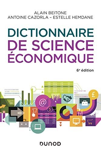Dictionnaire De Science Economique 6e Ed De Alain Beitone Antoine Cazorla Et Estelle Hemdane Science Economique Science Telechargement