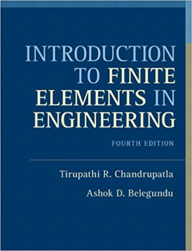 Solution Manual For Introduction To Finite Elements In Engineering 4th Edition By Tirupathi R Chandrupatla Testbankfolder Finite Element Engineering Solutions