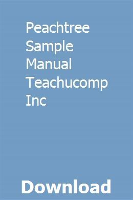 Peachtree Sample Manual Teachucomp Inc Sage Training Peachtree Accounting Software Manual