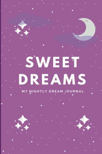 Download Pdf Sweet Dreams My Nightly Dream Journal Purple Edition 6 X 9 125 Pages For Recording And Interpre Dream Journal Ebooks Online Books To Read Online