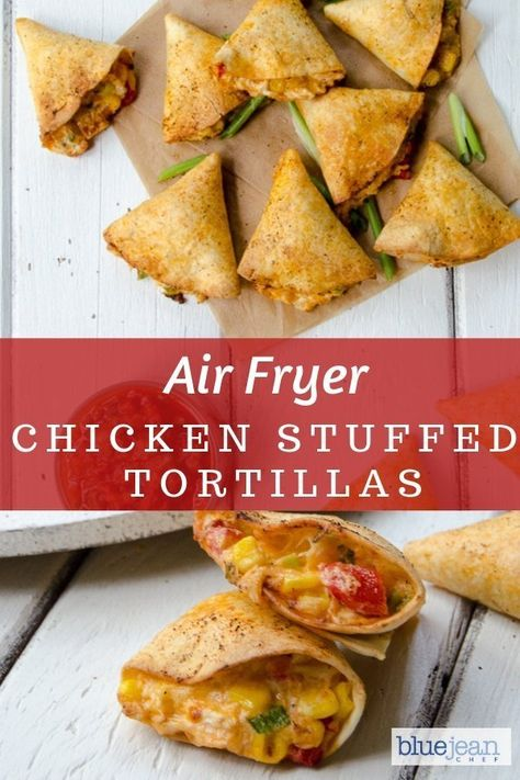 These air-fried chicken stuffed tortillas are so easy to make and are very amenable to ingredient modifications. Fill them with any cheesy ingredients. #bluejeanchef #airfryer #airfryeverything #airfrygenius