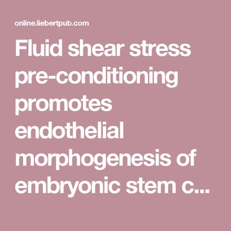 Fluid shear stress pre-conditioning promotes endothelial morphogenesis of embryonic stem cells within embryoid bodies | Tissue Engineering Part A | Todd McDevitt - Engineering Stem Cell Technologies
