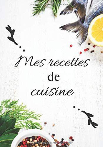 Mes Recettes De Cuisine Livre De Recettes A Completer Carnet Pour 100 Recettes Format 7 10 Pouces Livre De Recette Carnet De Recette Cahier De Recette