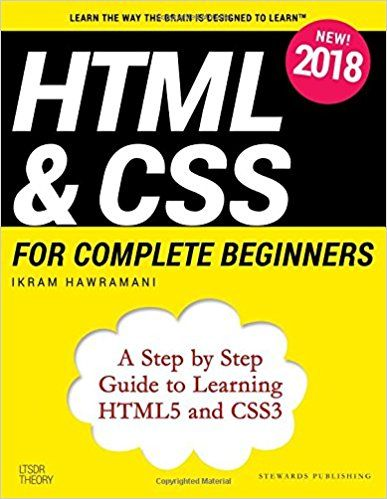 Html Css For Complete Beginners A Step By Step Guide To Learning Html5 And Css3 Ikram Hawramani 97 Html Css Html For Beginners Web Development Programming