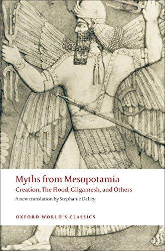 Myths From Mesopotamia Creation The Flood Gilgamesh A Https Www Amazon Com Dp 0199538360 Ref Cm Sw R Mesopotamia Ancient Sumerian Ancient Mesopotamia