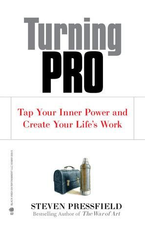 Download Turning Pro Tap Your Inner Power And Create Your Life S Work Read Steven Pressfield Turn Ons Steven