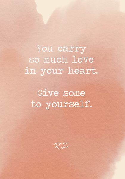 You Carry So Much Love In Your Heart Give Some To Yourself Love Yourself Quotes Be Yourself Quotes Health Quotes