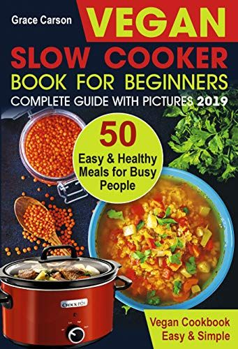 Vegan Slow Cooker Book For Beginners 50 Easy And Healthy Meals For Busy People Slow Cooker C Vegan Slow Cooker Vegetarian Cookbook Vegan Slow Cooker Recipes