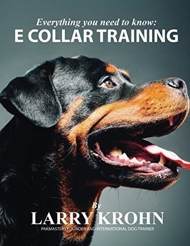 Everything You Need To Know About E Collar Training Paperback By