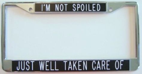 I/'M NOT SPOILED WELL TAKEN CARE OF License Plate Frame