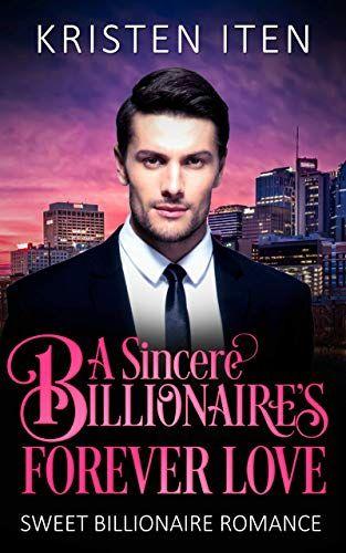 Lisa Recommends A Sincere Billionaire S Forever Love Sweet Billionaire Romance Book 2 Billionaire Romance Billionaire Romance Books Romance Books