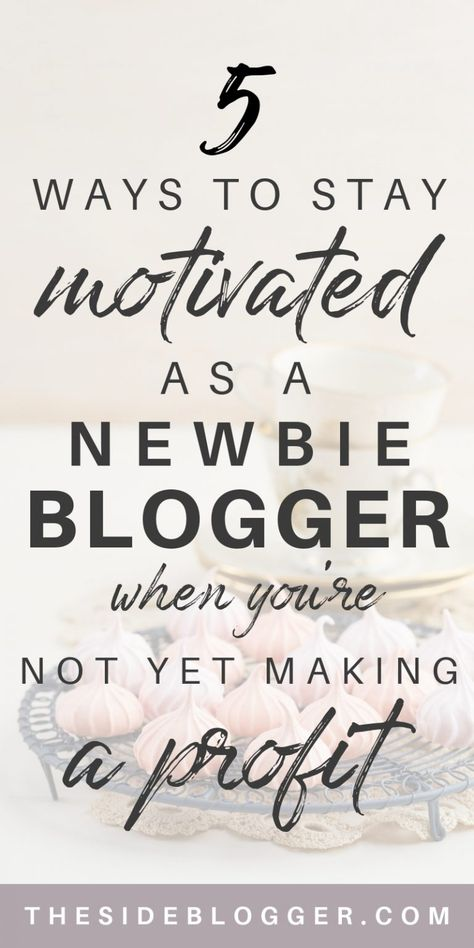 5 Ways to Stay Motivated As a Newbie Blogger When Your Blog Is Not Yet Making Profits   The Side Blogger