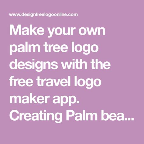 Make your own palm tree logo designs with the free travel logo maker app. Creating Palm beach logos with our Free Logo Maker is fast & easy.