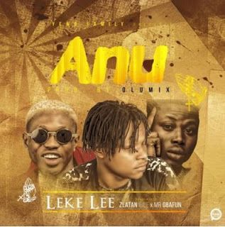 Audio Leke Lee Anu Ft Zlatan Ibile Gbafun Music Lee Entertainment Sites
