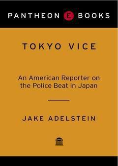 Buy Tokyo Vice An American Reporter On The Police Beat In Japan Jake Adelstein Online Police Beat Tokyo Japan