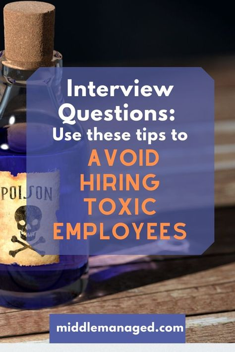 Interview Questions to Help Avoid Hiring Toxic Workers - Middle:Managed