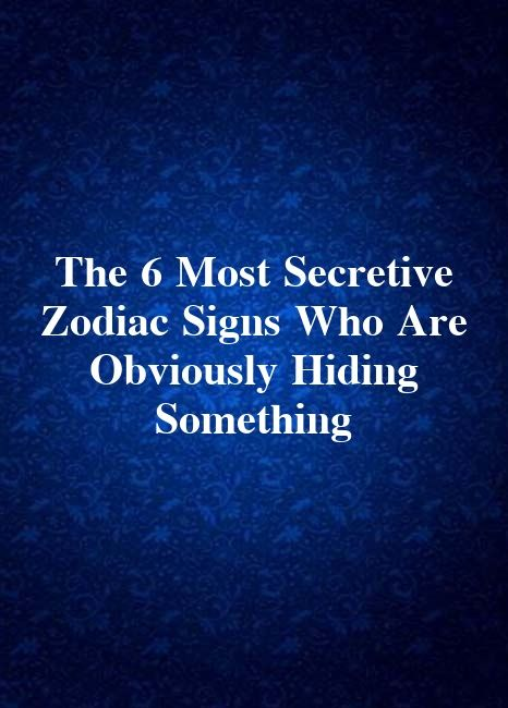 The 6 Most Secretive Zodiac Signs Who Are Obviously Hiding